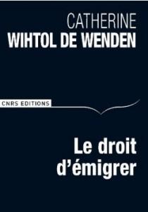 Le Droit d'émigrer Catherine Wihtol de Wenden, Paris, CNRS Éditions